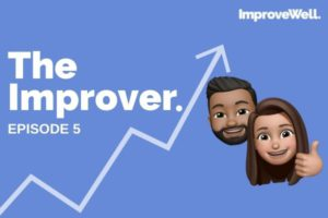 The Improver Ep 5. There is no performance without wellbeing